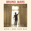When+I+Was+Your+Man - Bruno+Mars